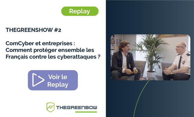 TheGreenShow #2 ComCyber et entreprises : comment protéger ensemble les Français contre les cyberattaques ? - TheGreenBow