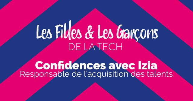 Confidences avec Izia, Responsable de l'acquisition des talents - Les Filles & Les Garçons de la Tech