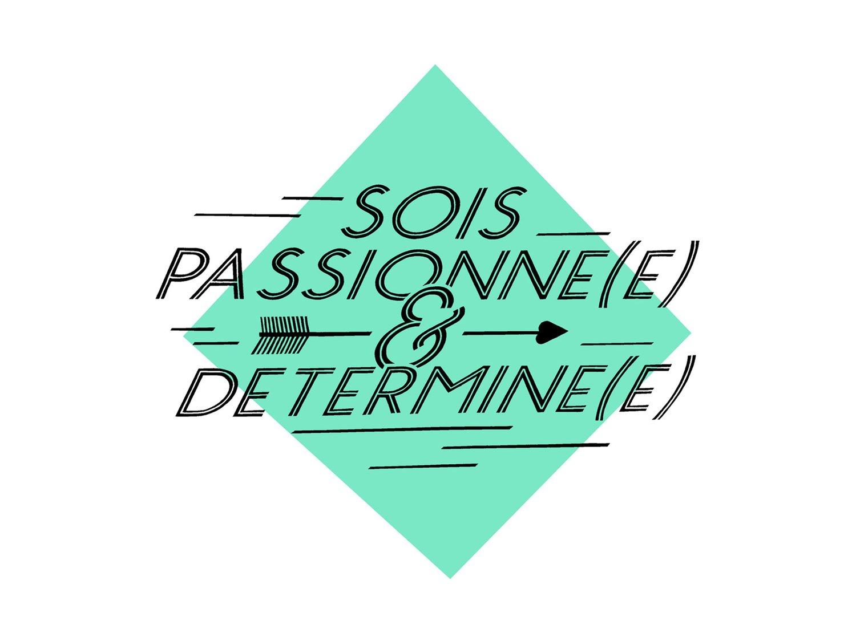 Sois passionné(e) et déterminé(e)