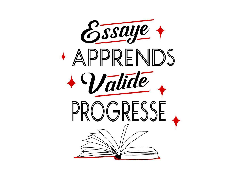 Essaye, apprends, valide et progresse