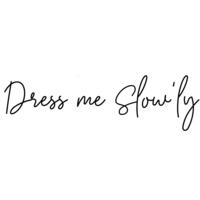 Dress me Slow'ly